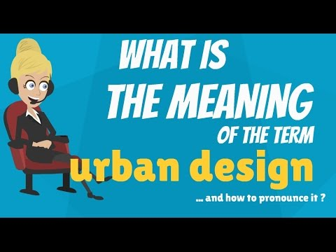 What is URBAN DESIGN? What does URBAN DESIGN mean? URBAN DESIGN meaning, definition & explanation
