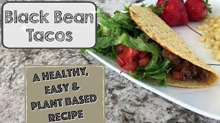 BLACK BEAN TACOS RECIPE :: EASY & HEALTHY MEAL IDEA :: PLANT BASED COOK WITH ME 2018