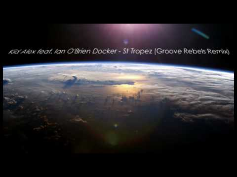 Kid Alex feat. Ian O'Brien Docker - St Tropez (Groove Rebels Remix)