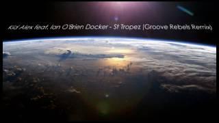 Kid Alex feat. Ian O'Brien Docker - St Tropez (Groove Rebels Remix)