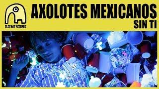 AXOLOTES MEXICANOS - Sin Ti [Official]