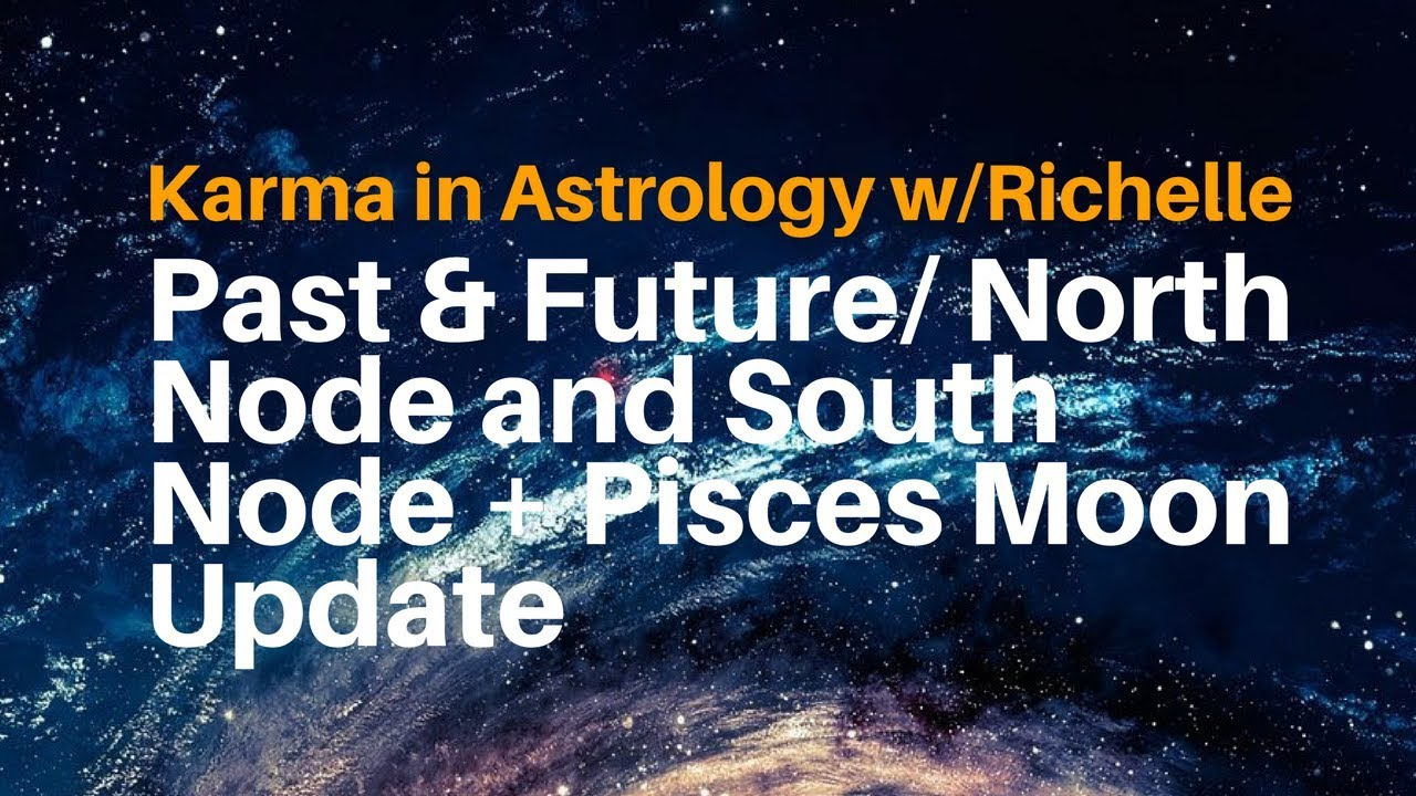 Karma in astrology past future north node and south node karma in astrology past future north node and south node pisces moon update w richelle nvjuhfo Images
