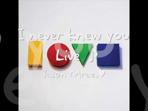 I never knew you - Jason Mraz  'Live Is A Four Letter Word' EP
