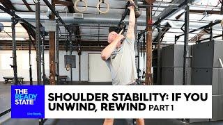 Shoulder Stability: If You Unwind, Rewind (Pt 1)