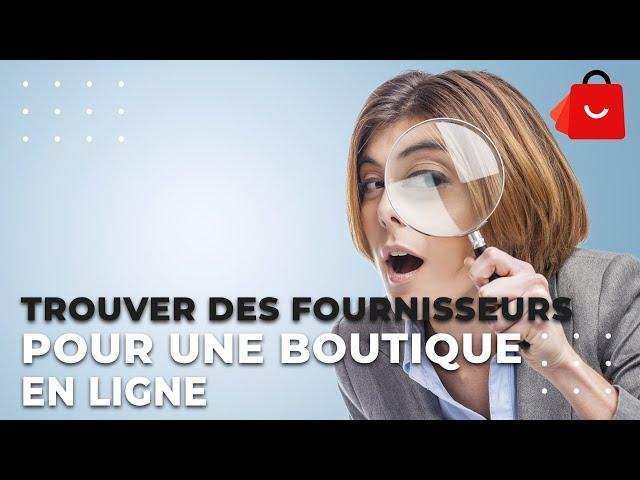 TROUVER DES FOURNISSEURS POUR UNE BOUTIQUE EN LIGNE