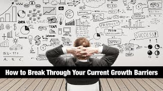 How To Break Through Your Current Growth Barriers
