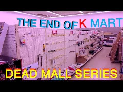 DEAD MALL SERIES : THE END OF KMART : From Open to Closed to