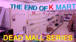 DEAD MALL SERIES : THE END OF KMART : From Open to Closed to Abandoned!