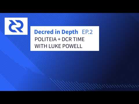 Decred in Depth - Ep.2 Luke Powell - Politeia + DCR Time