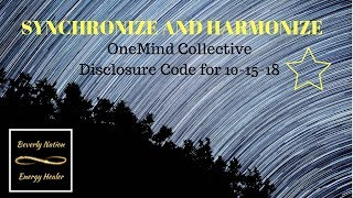 Synchronize and Harmonize - New Disclosure Code from OneMind Collective by Beverly Nation