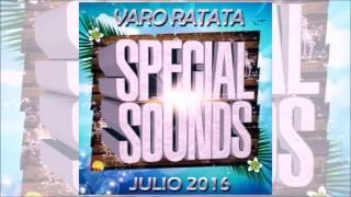 Special Sounds Julio 2016 by Varo Ratata (Sesion Especial Summer Verano 2016) [Completa HQ]