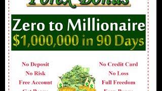 Zero to Millionaire - Forex Bonus Success Program - $1000000 in 90 days