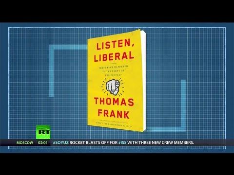 Conversation: Thomas Frank, Listen, Liberal…