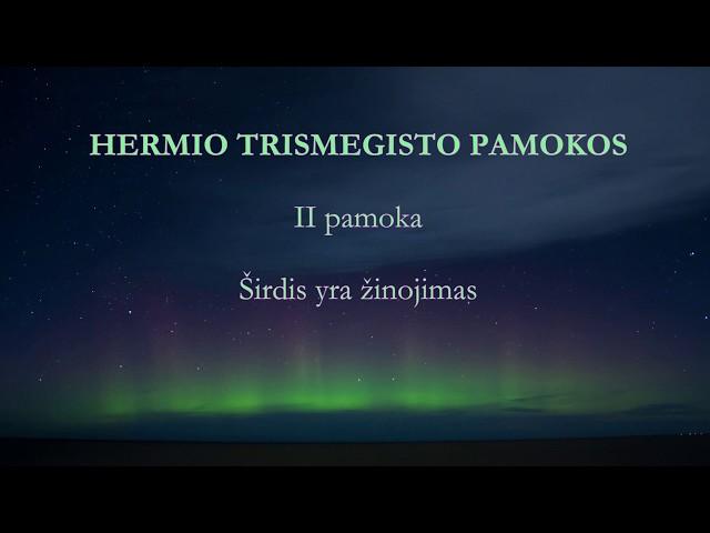 HERMIS TRISMEGISTAS II pamoka: Širdis yra žinojimas