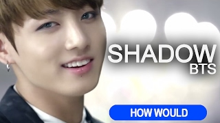 How Would BTS Sing Shadow By BEAST