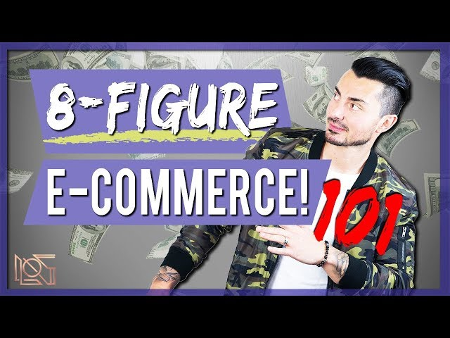 How to Build an 8-Figure E-commerce Business   Online Business 2019