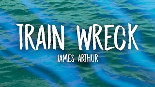 James Arthur - Train Wreck (Lyrics)