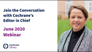 June 2020 Webinar: Join the Conversation with Cochrane's Editor in Chief