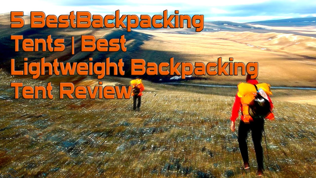 5 Best Tents For Backpacking | Best Backpack Tent Review & 5 Best Tents For Backpacking | Best Backpack Tent Review - YouTube