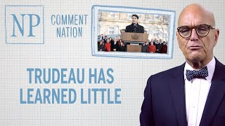 Comment Nation: Trudeau has learned little