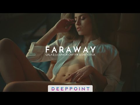 Gala - Faraway (DJ Junior CNYTFK & Dirty Vick Remix) (deeppoint.tr) #EnjoyMusic