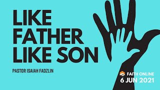06 JUNE 2021 | Like Father Like Son | Pastor Isaiah Fadzlin | Faith Assembly of God Church