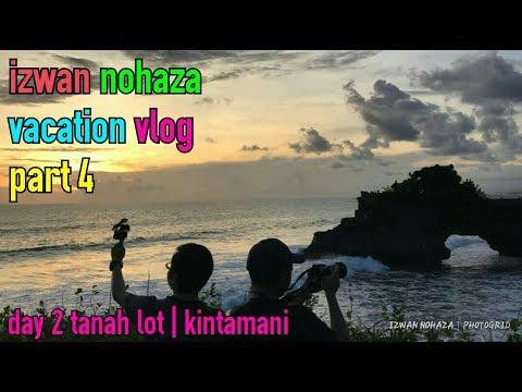 BALI KINTAMANI & TANAH LOT | IZWAN NOHAZA VACATION VLOG PART 4