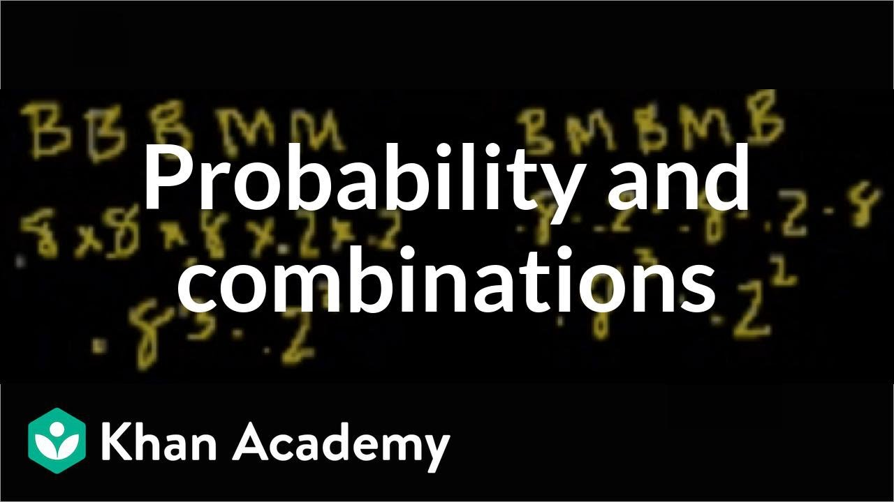 Probability & combinations (2 of 2) (video) | Khan Academy