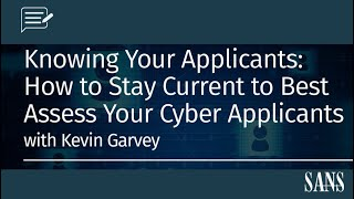 Knowing Your Applicants. How to Stay Current to Best Assess your Cyber Applicants w/ Kevin Garvey