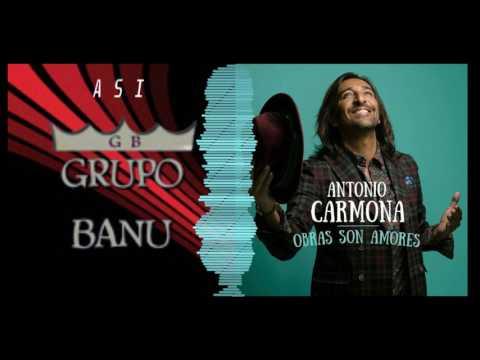 Antonio Carmona - asi (Gota A Gota) - obras son amores | grupo banu