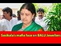 Sasikala's mafia face on BALU Jewellers