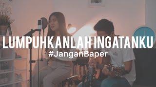 #JanganBaper Geisha - Lumpuhkanlah Ingatanku (Cover) feat. Awdella