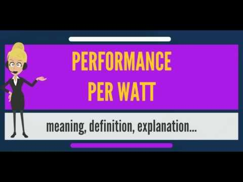 What is PERFORMANCE PER WATT? What does PERFORMANCE PER WATT mean? PERFORMANCE PER WATT meaning