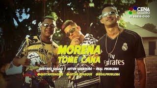 MORENA TOME CANA - MC&#39s GALEROSO, GUSTAVO SAGAIZ, REAL PROBLEMA