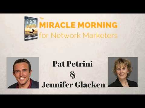 Pat Petrini & Jennifer Glacken - The Miracle Morning for Network Marketers Interview Series
