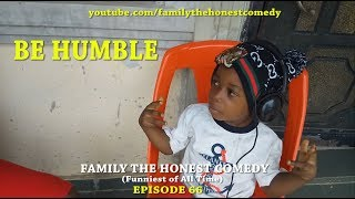 BE HUMBLE (Family The Honest Comedy)(Episode 66)
