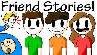 Friend Stories! (ft. My friends)