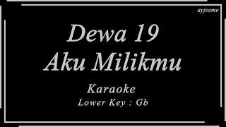 Dewa 19 - Aku Milikmu (Lower Key : Gb) Karaoke | Ayjeeme