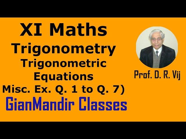 XI Mathematics - Trigonometry - Trigonometric Equations: Miscellaneous Questions 1 to 7 by Divya Mam