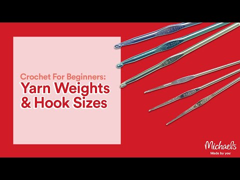 Crochet 101: Matching Weights with Hooks | All Things Yarn | Michaels