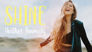 Heather Youmans - Shine (Official Music Video)