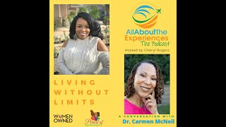 All About The Experiences:  Living Without Limits--Featuring Dr. Carmen McNeil