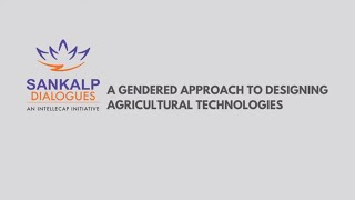 Sankalp Dialogues: A Gendered Approach To Designing Agriculture Technologies
