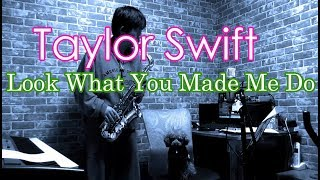 Taylor Swift - Look What You Made Me Do - Alto Saxophone Cover