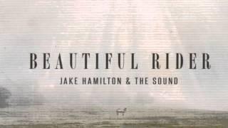 Jake Hamilton Beautiful Rider-   I Love Your Presence
