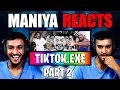 - Maniya Reacts to TIKTOK.EXE Part 2 Endgame Psychedelic Trance Edition 2.0
