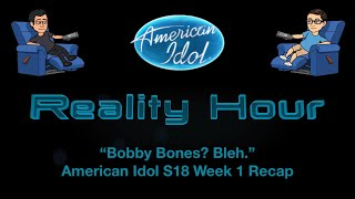 """Bobby Bones Bleh"" - American Idol S18 Week 1 Recap"