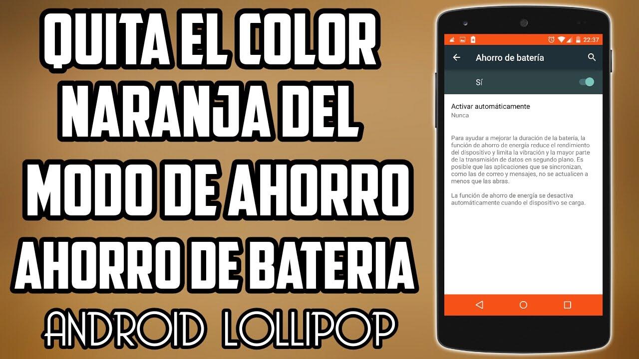 QUITAR COLOR NARANJA DEL MODO AHORRO DE BATERIA EN ANDROID +5.0 ...