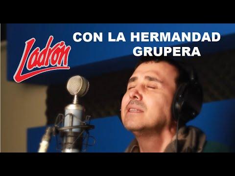 """""""LA HERMANDAD GRUPERA"""" Música Romántica - GRUPO LADRÓN"""