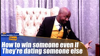 How To Win Someone Even If They're Dating Someone Else - The Benjamin Zulu Show